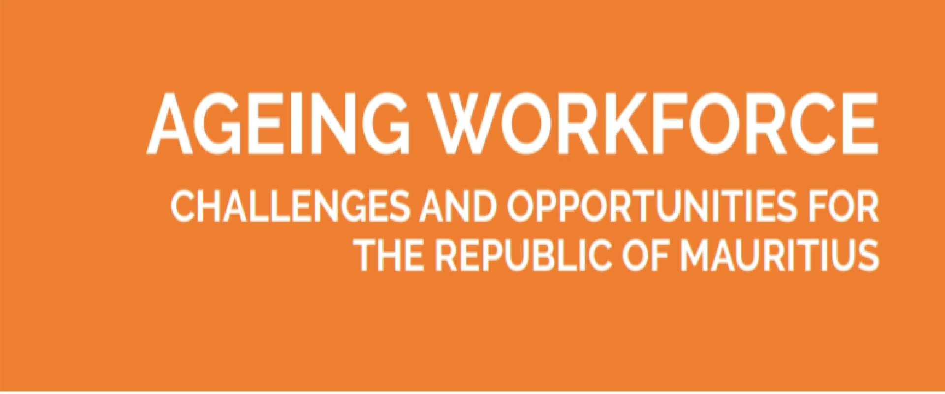 Ageing Workforce: Challenges and Opportunities for the Republic of Mauritius